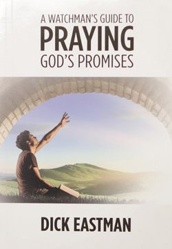 A Watchman's Guide to Praying God's Promises by Dick Eastman