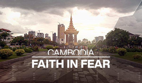 Cambodia: Faith In Fear